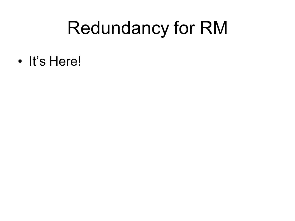Redundancy for RM Its Here!