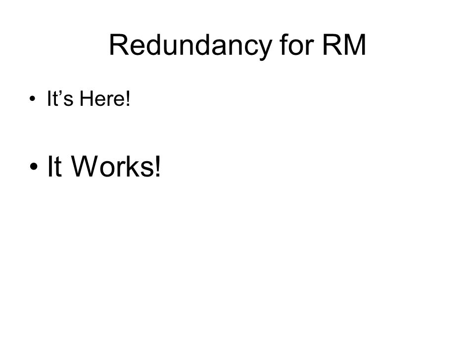 Redundancy for RM Its Here! It Works!