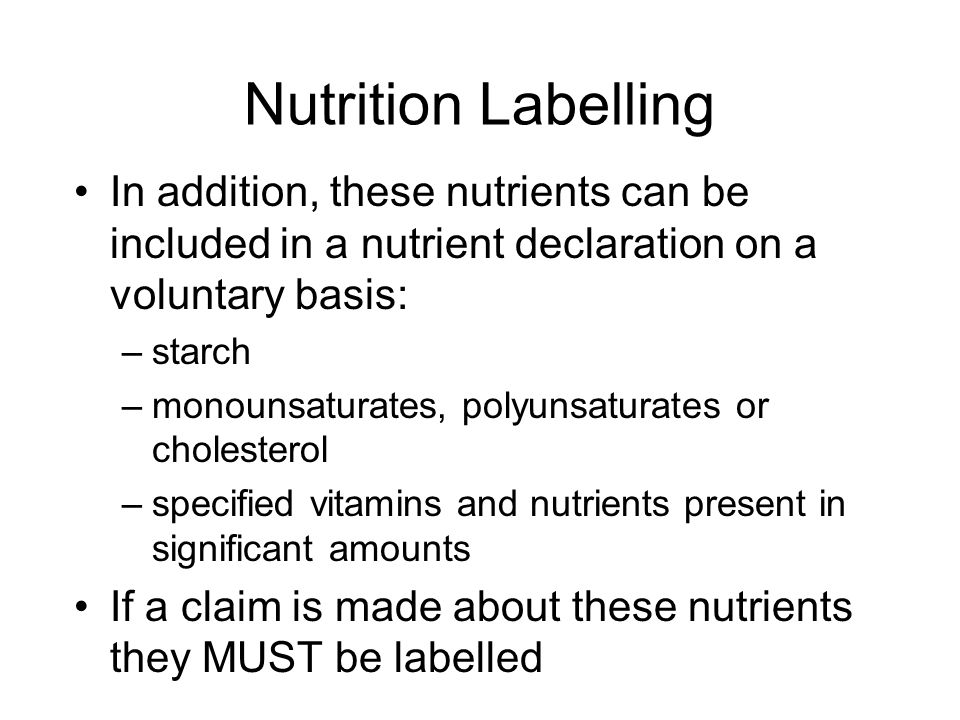 Nutrition Labelling In addition, these nutrients can be included in a nutrient declaration on a voluntary basis: –starch –monounsaturates, polyunsatur