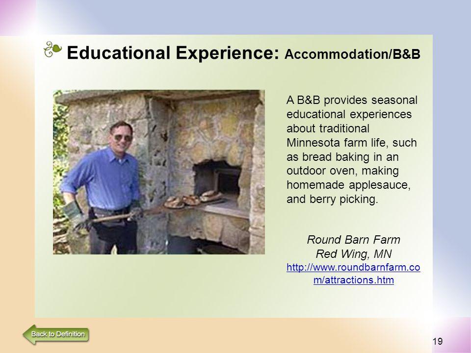 19 Educational Experience: Accommodation/B&B A B&B provides seasonal educational experiences about traditional Minnesota farm life, such as bread baki