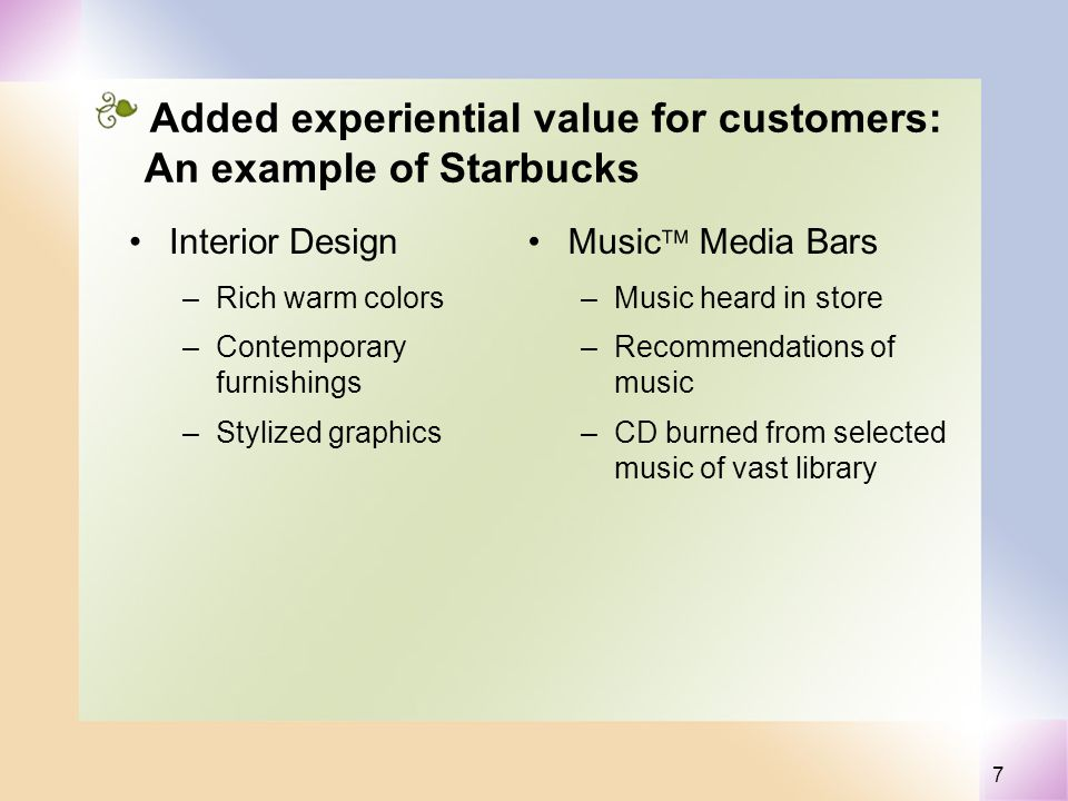 7 Added experiential value for customers: An example of Starbucks Interior Design –Rich warm colors –Contemporary furnishings –Stylized graphics Music