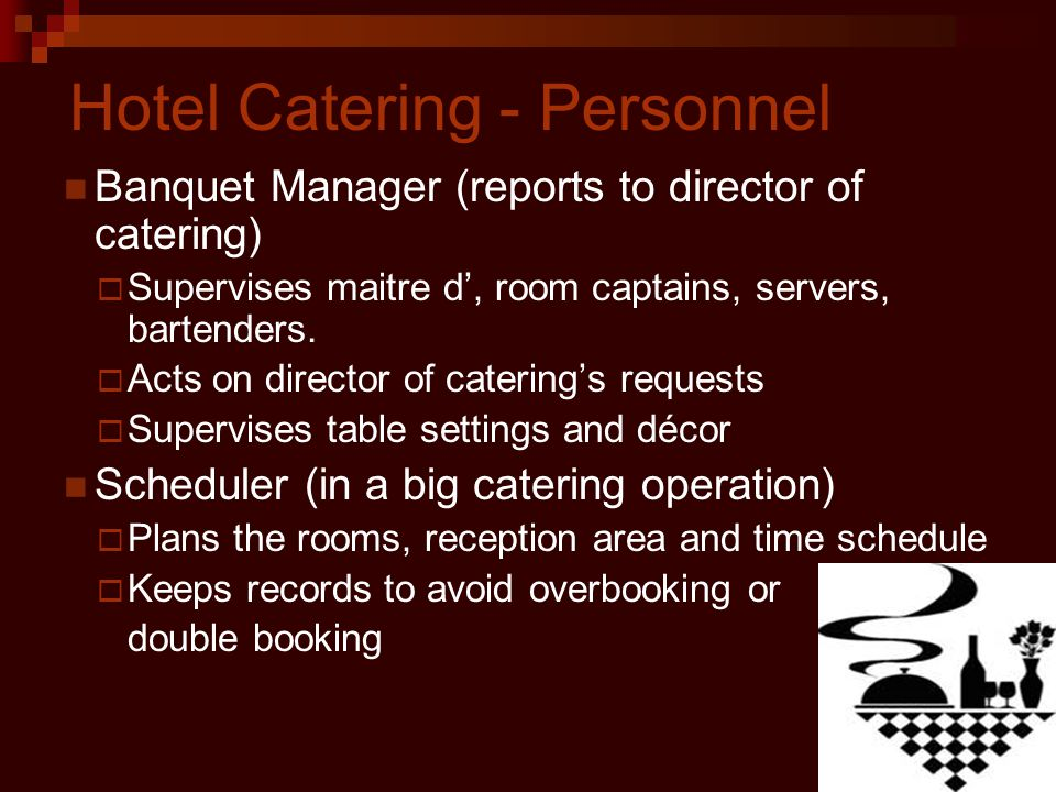 Hotel Catering - Personnel Banquet Manager (reports to director of catering) Supervises maitre d, room captains, servers, bartenders.