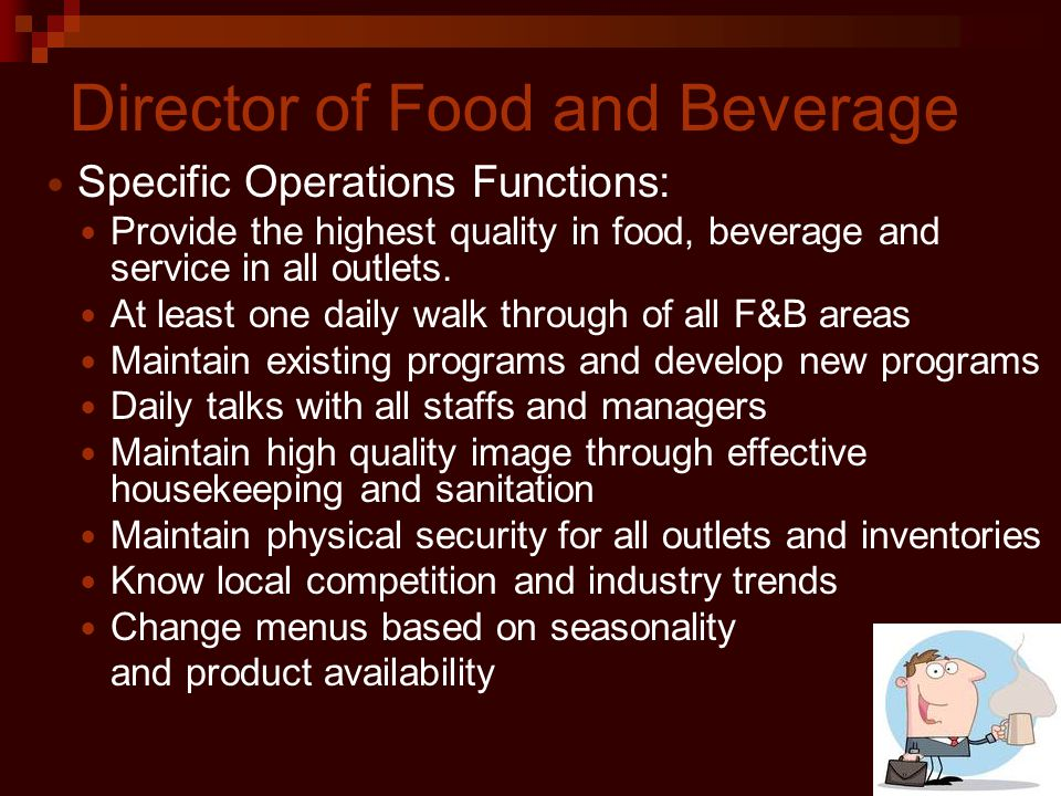 Director of Food and Beverage Specific Operations Functions: Provide the highest quality in food, beverage and service in all outlets.