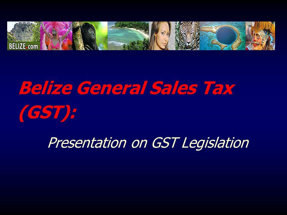 Belize General Sales Tax (GST): Presentation on GST Legislation
