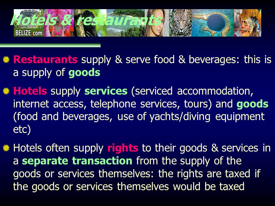 Hotels & restaurants Restaurants supply & serve food & beverages: this is a supply of goods Hotels supply services (serviced accommodation, internet a