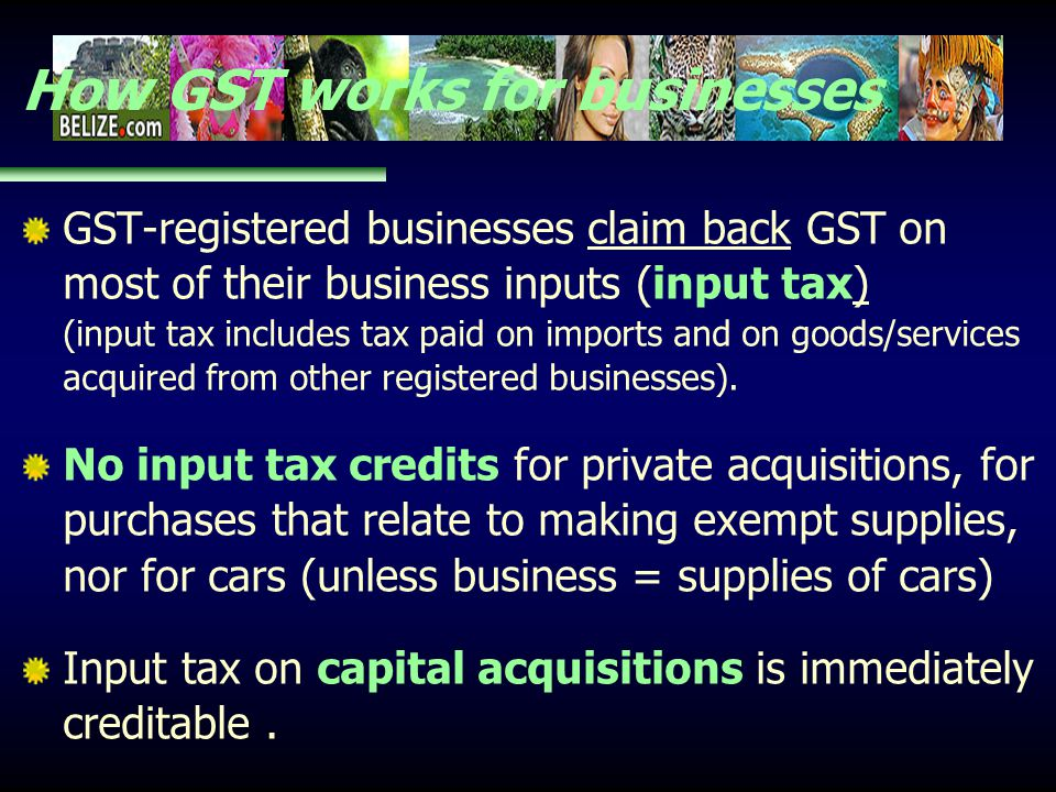 How GST works for businesses GST-registered businesses claim back GST on most of their business inputs (input tax) (input tax includes tax paid on imp
