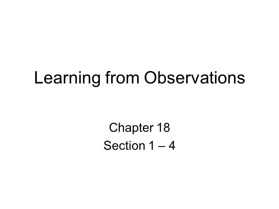 Learning from Observations Chapter 18 Section 1 – 4