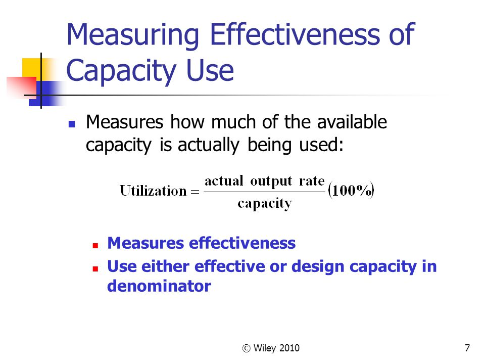 © Wiley 20107 Measuring Effectiveness of Capacity Use Measures how much of the available capacity is actually being used: Measures effectiveness Use e