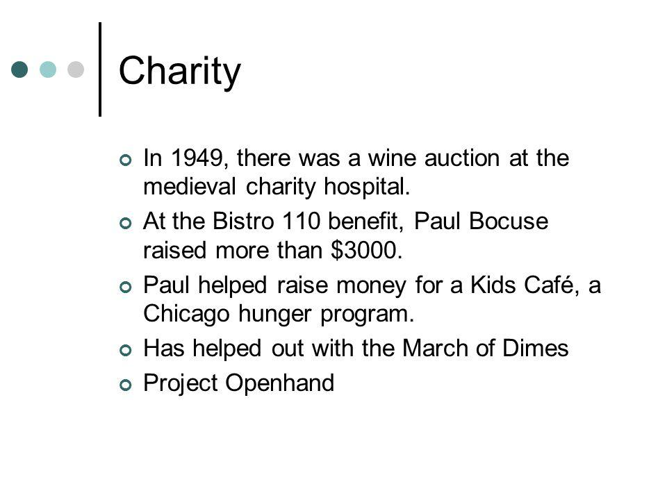 Charity In 1949, there was a wine auction at the medieval charity hospital. At the Bistro 110 benefit, Paul Bocuse raised more than $3000. Paul helped
