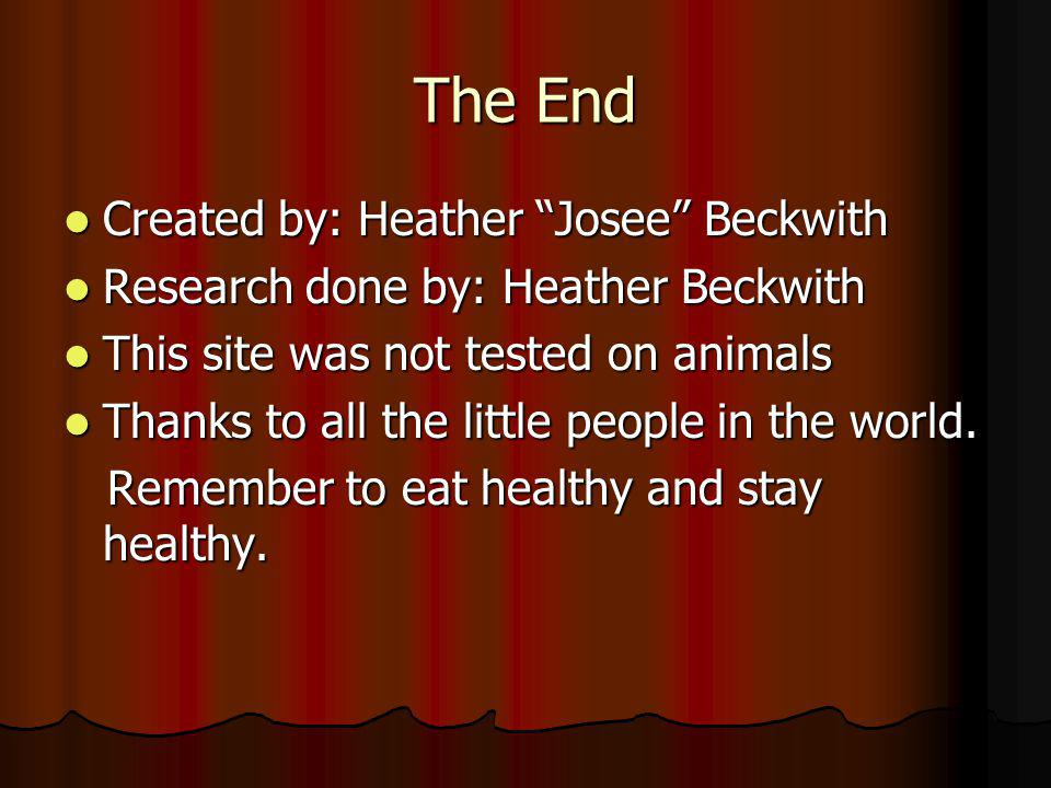 The End Created by: Heather Josee Beckwith Created by: Heather Josee Beckwith Research done by: Heather Beckwith Research done by: Heather Beckwith Th
