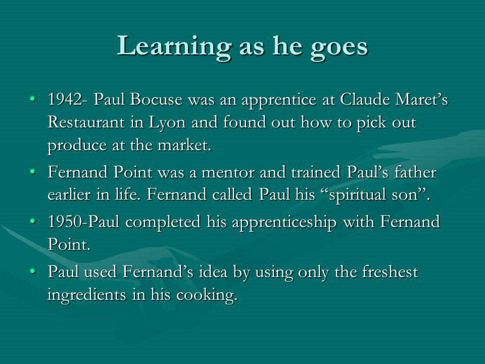 Learning as he goes 1942- Paul Bocuse was an apprentice at Claude Marets Restaurant in Lyon and found out how to pick out produce at the market.1942-