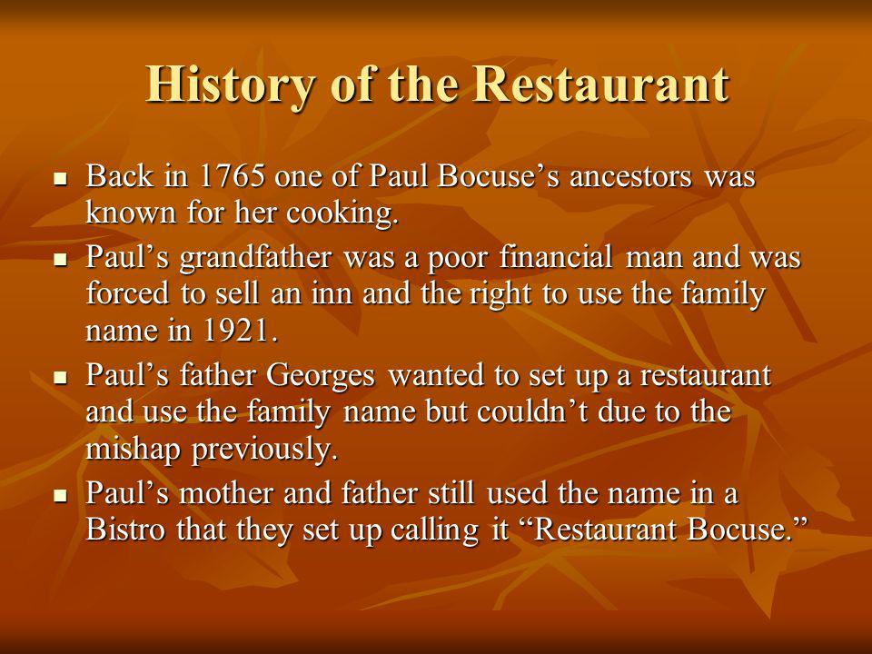 History of the Restaurant Back in 1765 one of Paul Bocuses ancestors was known for her cooking. Back in 1765 one of Paul Bocuses ancestors was known f