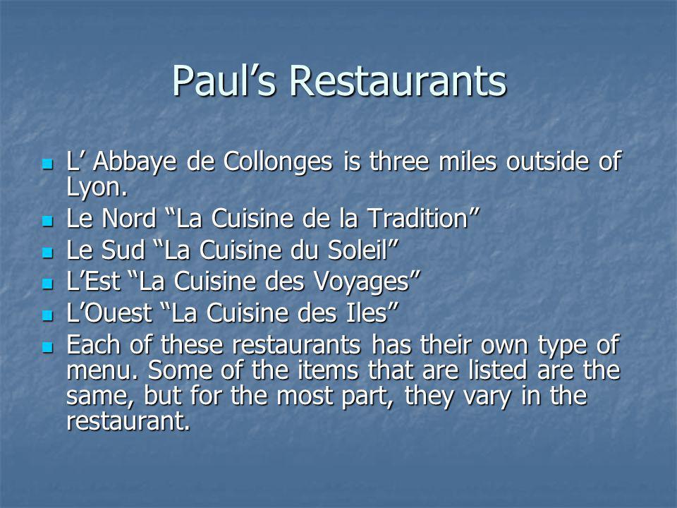 Pauls Restaurants L Abbaye de Collonges is three miles outside of Lyon. L Abbaye de Collonges is three miles outside of Lyon. Le Nord La Cuisine de la