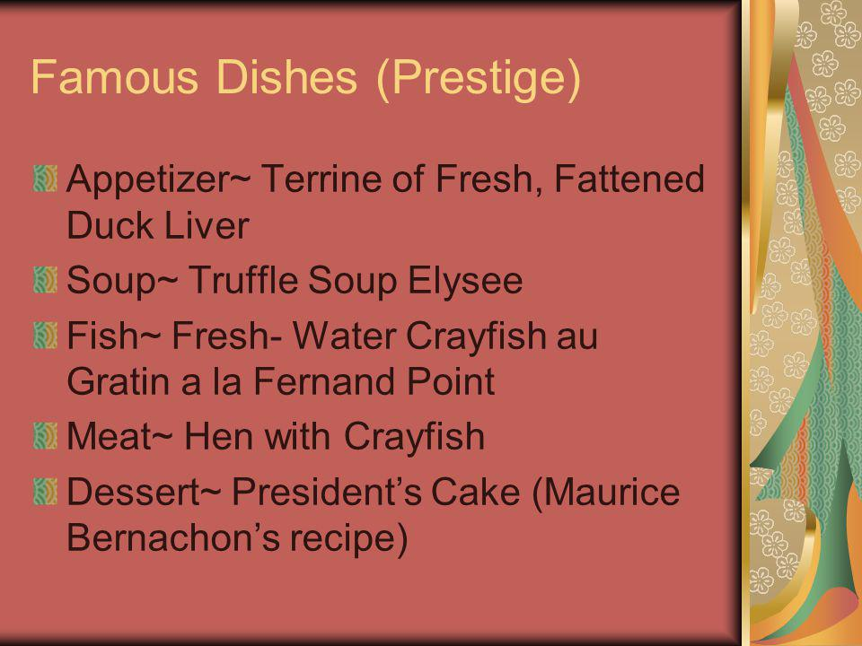 Famous Dishes (Prestige) Appetizer~ Terrine of Fresh, Fattened Duck Liver Soup~ Truffle Soup Elysee Fish~ Fresh- Water Crayfish au Gratin a la Fernand