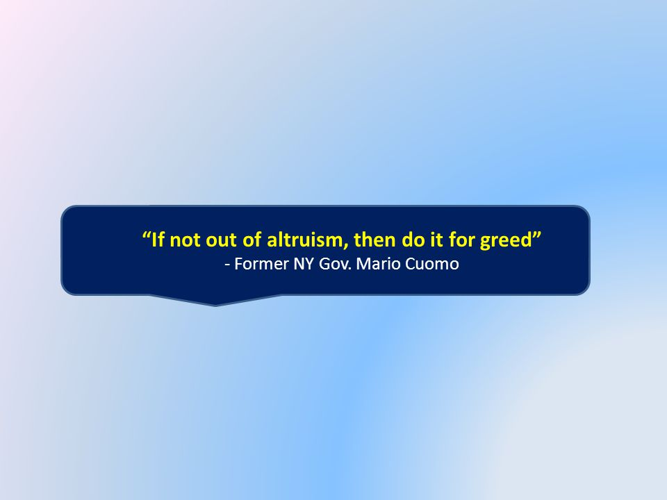 If not out of altruism, then do it for greed - Former NY Gov. Mario Cuomo