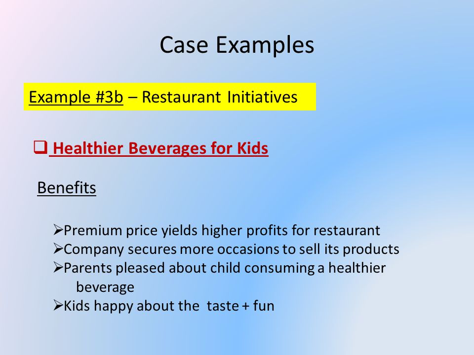 Case Examples Example #3c – Restaurant Initiatives Capping Combos Combo meals a major source of excess calories Value proposition that trades customer up to additional item purchase(s) Drinks and fries are highly profitable