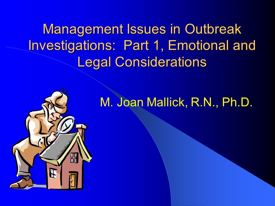 Management Issues in Outbreak Investigations: Part 1, Emotional and Legal Considerations M.
