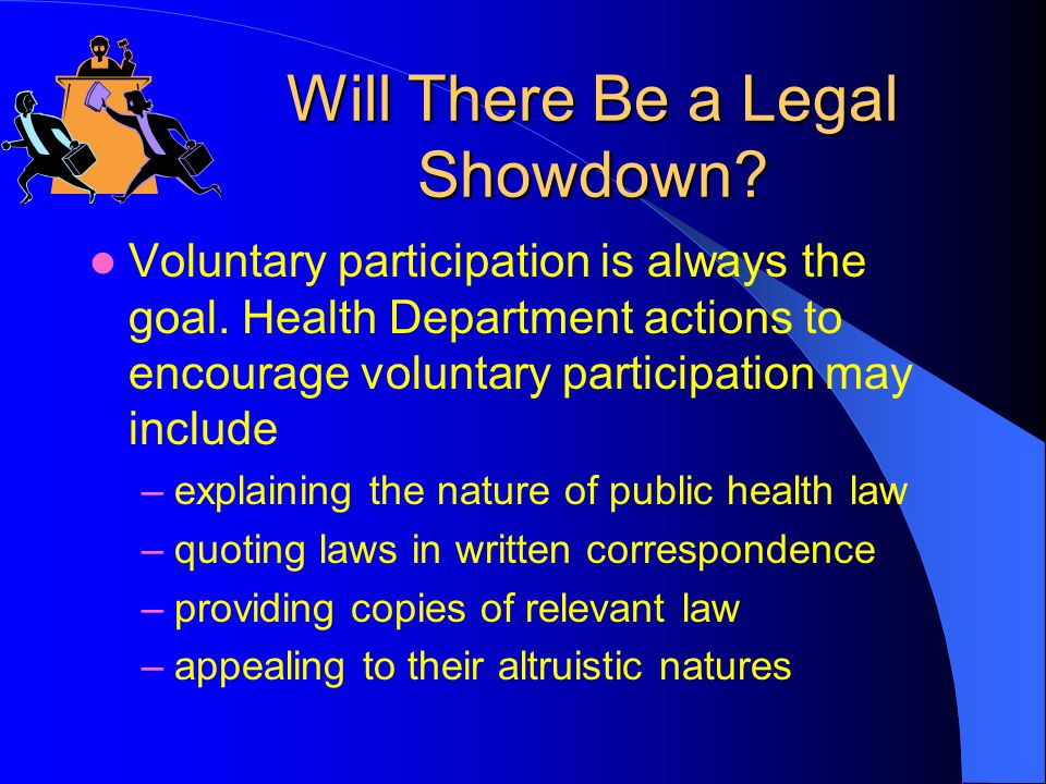 Will There Be a Legal Showdown. Voluntary participation is always the goal.