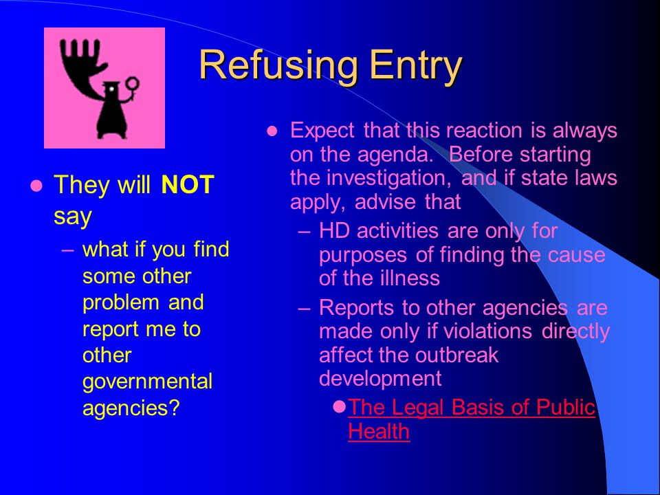 Refusing Entry They will NOT say –what if you find some other problem and report me to other governmental agencies.