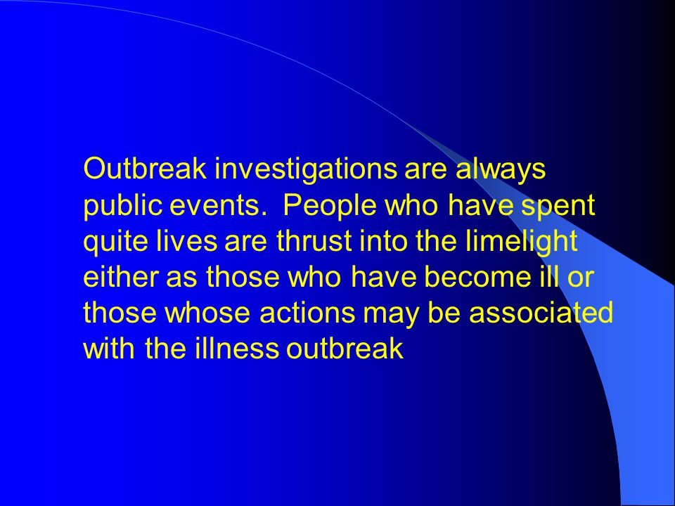 Outbreak investigations are always public events.