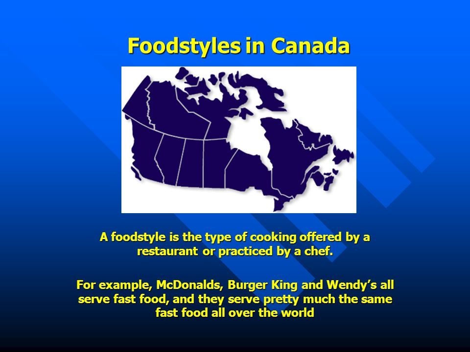 Foodstyles in Canada A foodstyle is the type of cooking offered by a restaurant or practiced by a chef.