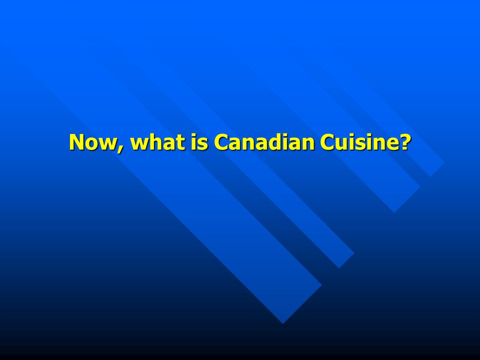 Now, what is Canadian Cuisine
