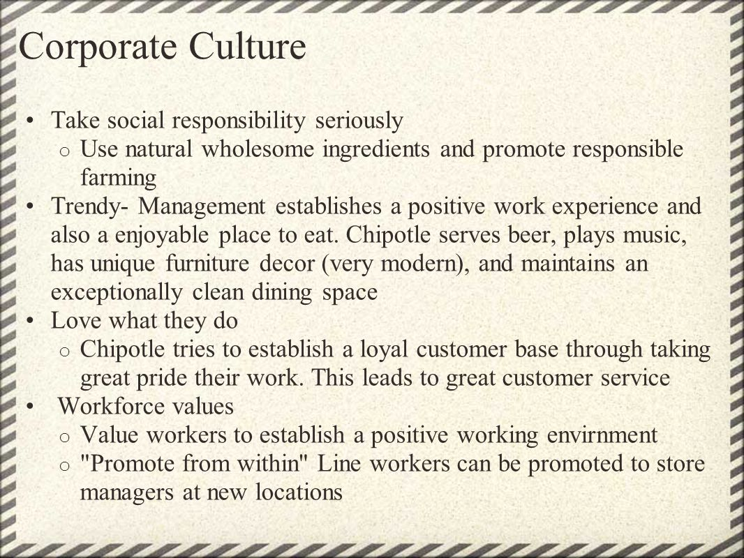 Corporate Culture Take social responsibility seriously o Use natural wholesome ingredients and promote responsible farming Trendy- Management establis
