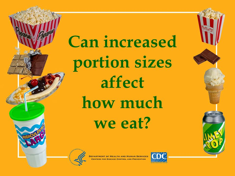 Portion Size and Snacks Study 2 People in a movie theater were given medium (120 g) or large (240 g) buckets of popcorn.