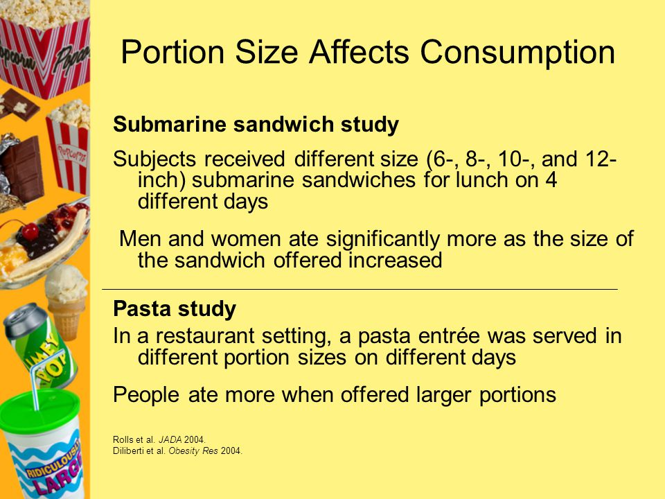 Portion Control Strategy #1: Raise Awareness of Portion Distortion Oversized portions are common in grocery stores and vending machines in addition to restaurants.