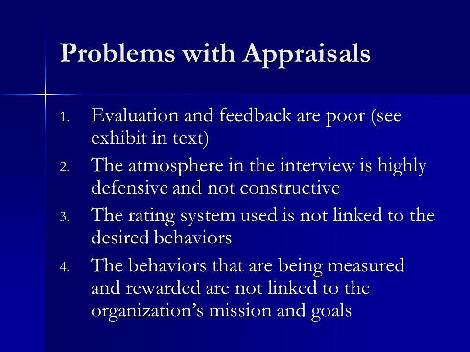 Problems with Appraisals 1. Evaluation and feedback are poor (see exhibit in text) 2.