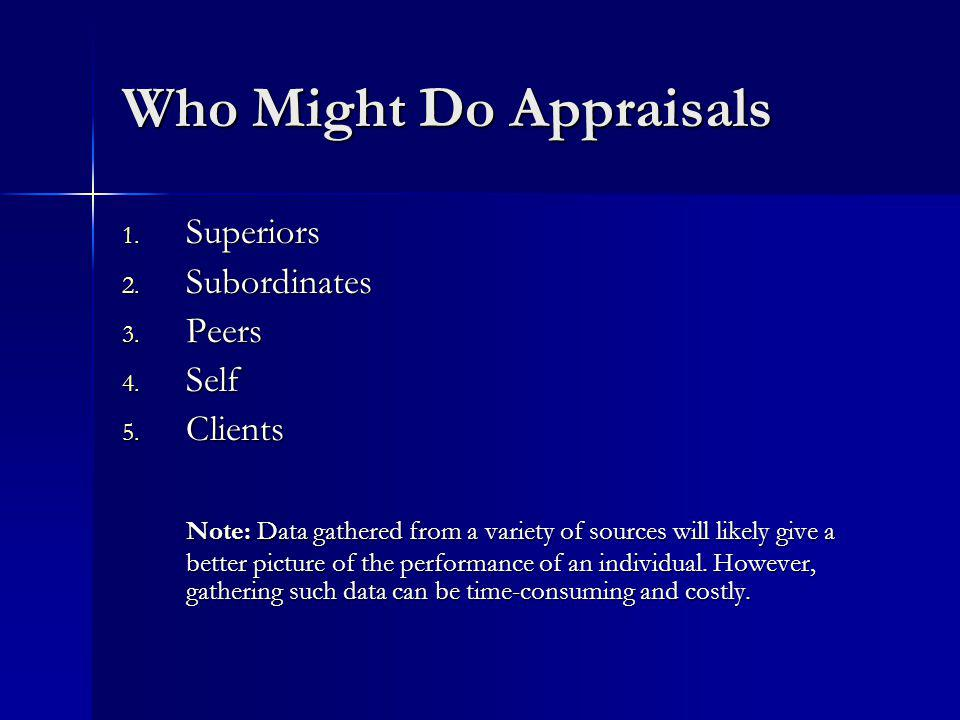 Who Might Do Appraisals 1. Superiors 2. Subordinates 3.