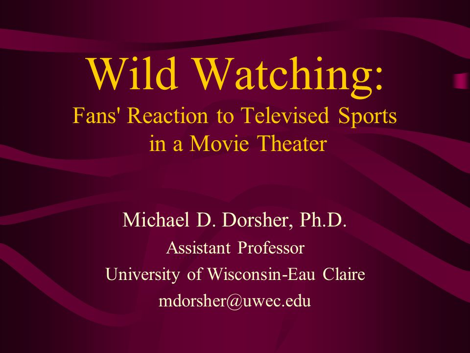 Wild Watching: Fans Reaction to Televised Sports in a Movie Theater Michael D.