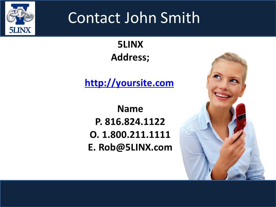 Contact John Smith 5LINX Address; http://yoursite.com Name P.