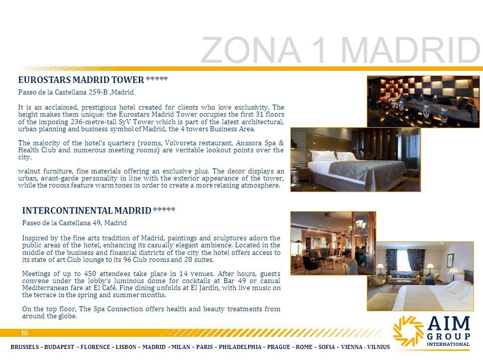 BRUSSELS – BUDAPEST – FLORENCE – LISBON – MADRID – MILAN – PARIS – PHILADELPHIA – PRAGUE – ROME – SOFIA – VIENNA - VILNIUS 10 ZONA 1 MADRID EUROSTARS MADRID TOWER ***** Paseo de la Castellana 259-B,Madrid It is an acclaimed, prestigious hotel created for clients who love exclusivity.