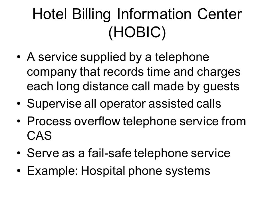 Hotel Billing Information Center (HOBIC) A service supplied by a telephone company that records time and charges each long distance call made by guest
