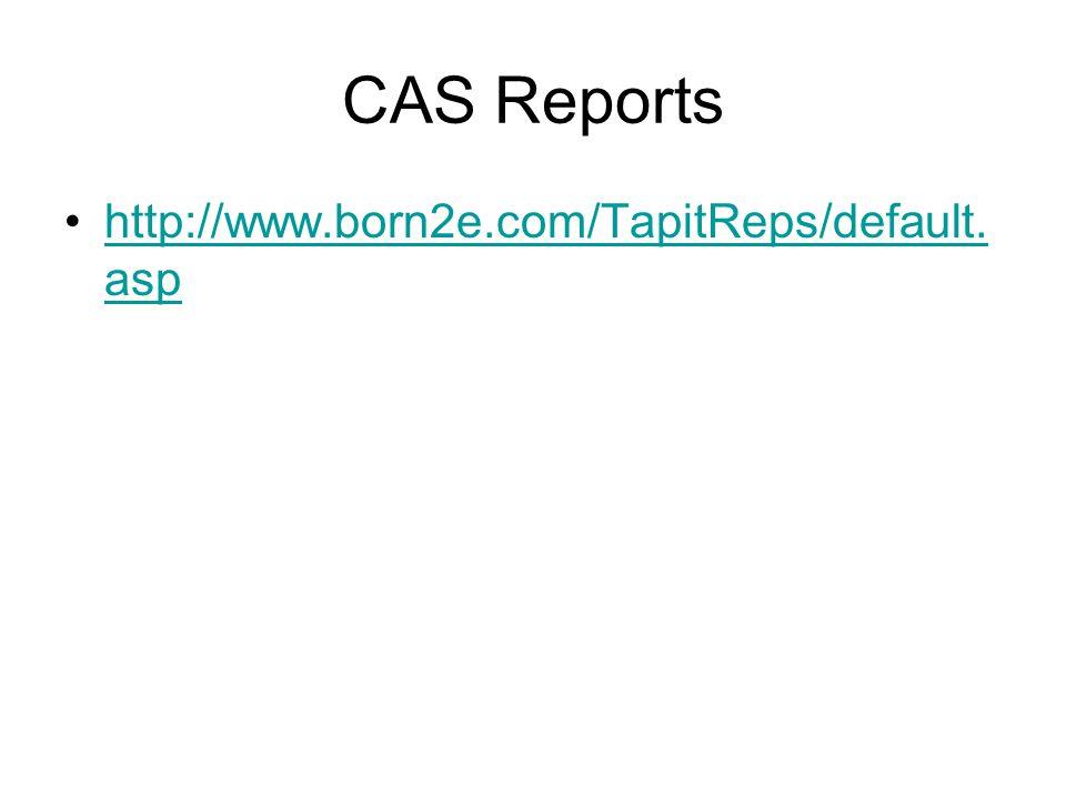 CAS Reports http://www.born2e.com/TapitReps/default. asphttp://www.born2e.com/TapitReps/default. asp