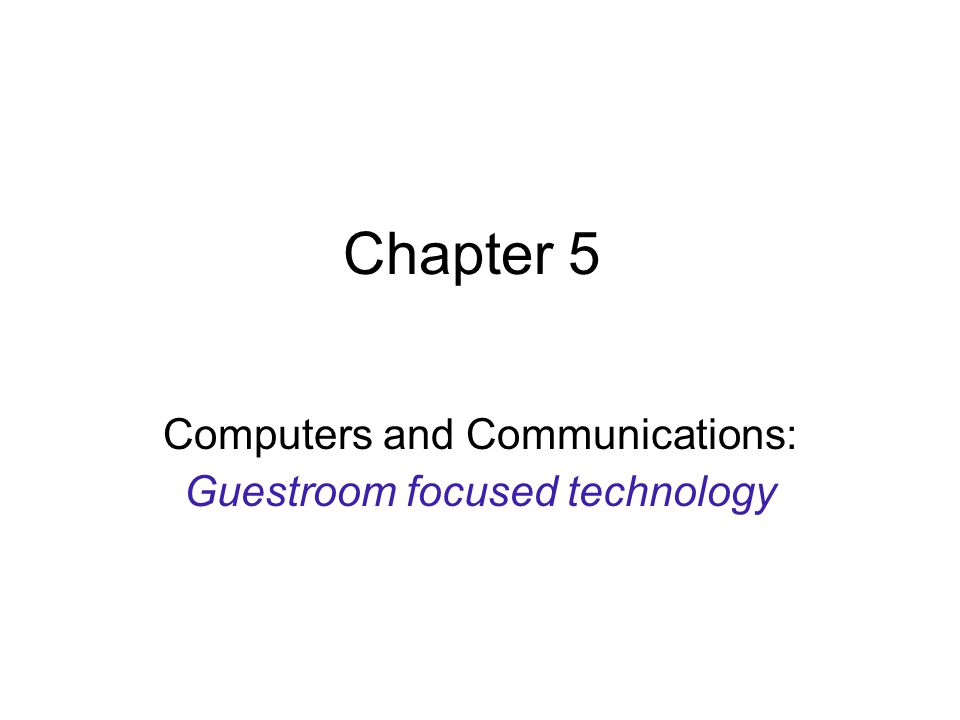 Chapter 5 Computers and Communications: Guestroom focused technology