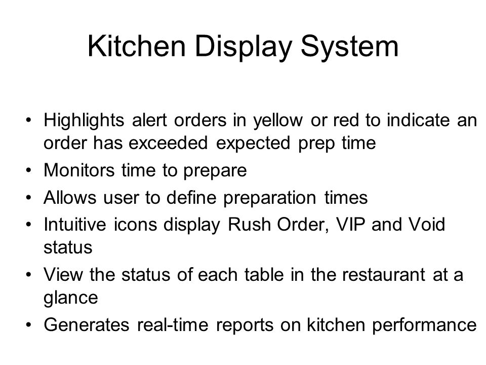 Kitchen Display System Highlights alert orders in yellow or red to indicate an order has exceeded expected prep time Monitors time to prepare Allows u