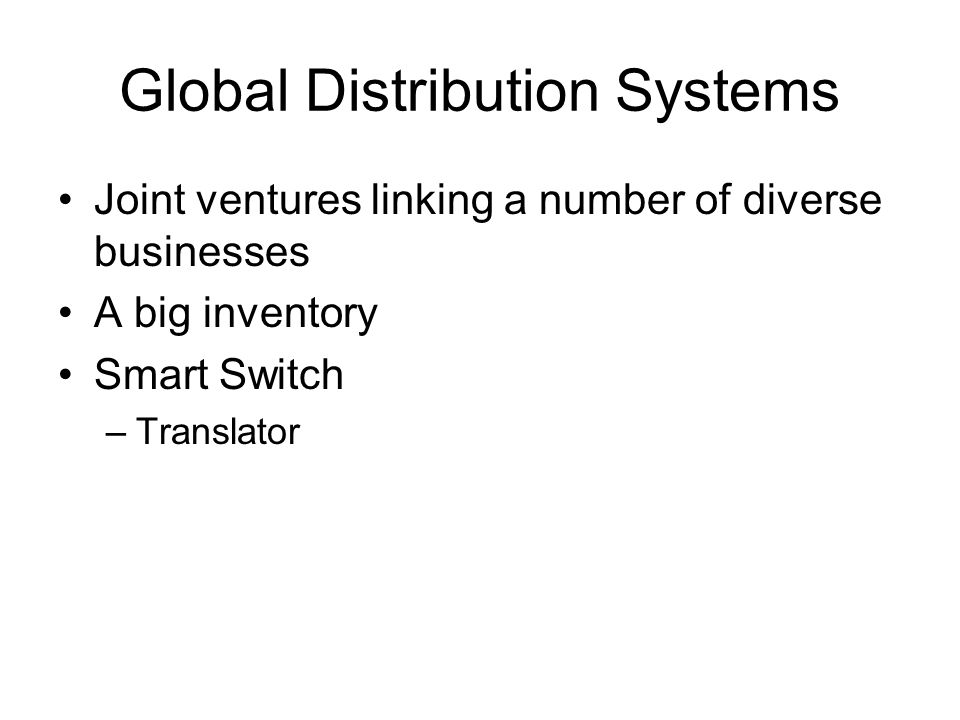 Global Distribution Systems Joint ventures linking a number of diverse businesses A big inventory Smart Switch –Translator