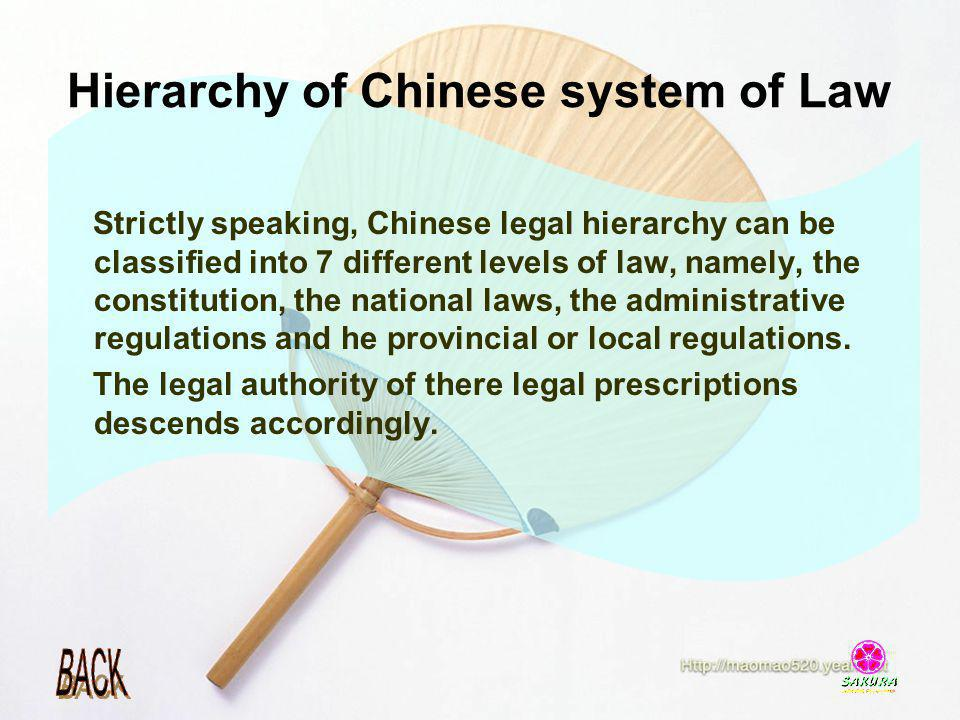 Hierarchy of Chinese system of Law Strictly speaking, Chinese legal hierarchy can be classified into 7 different levels of law, namely, the constituti
