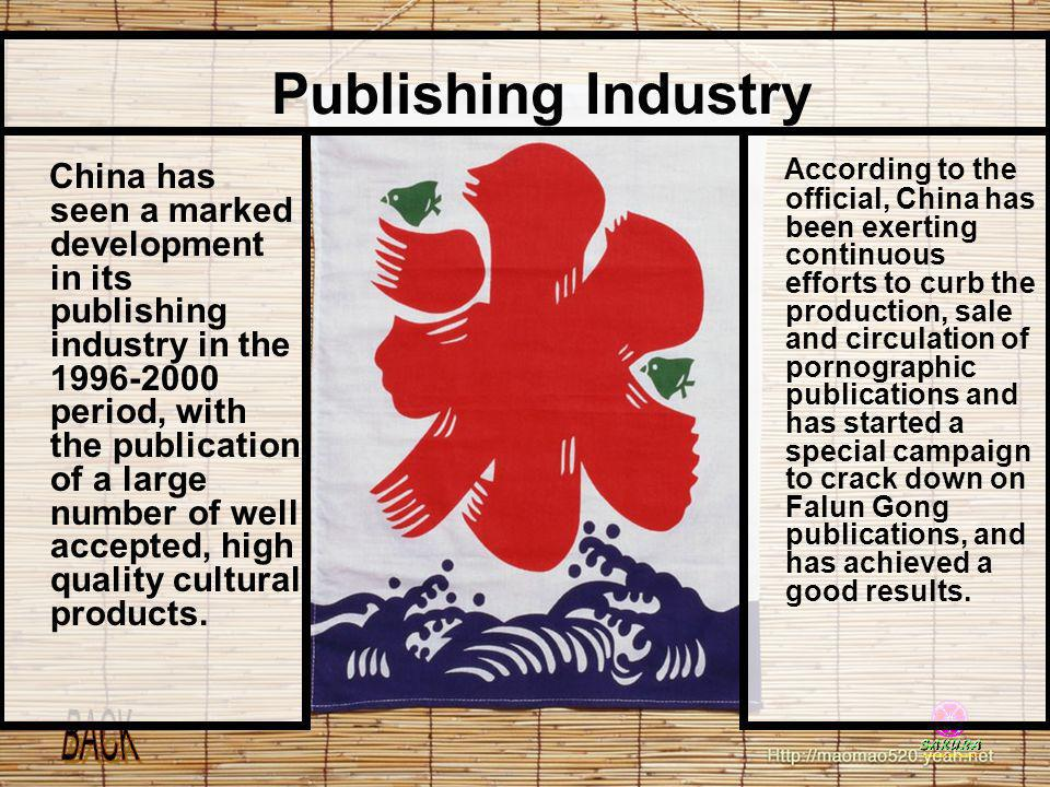 Publishing Industry China has seen a marked development in its publishing industry in the 1996-2000 period, with the publication of a large number of