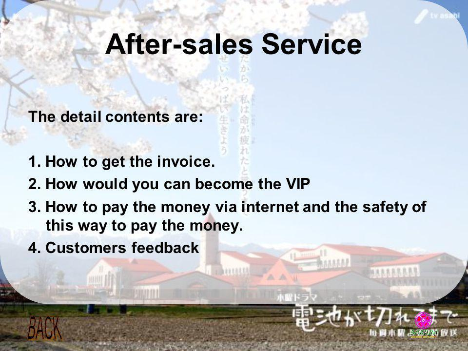 After-sales Service The detail contents are: 1. How to get the invoice. 2. How would you can become the VIP 3. How to pay the money via internet and t