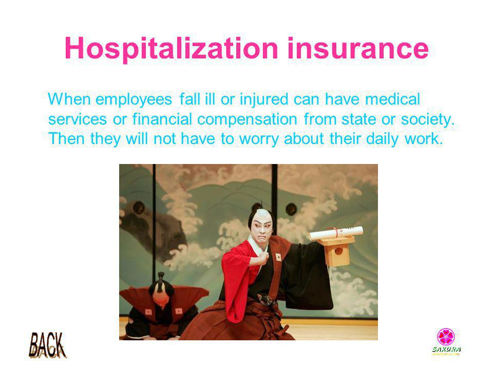 Hospitalization insurance When employees fall ill or injured can have medical services or financial compensation from state or society. Then they will