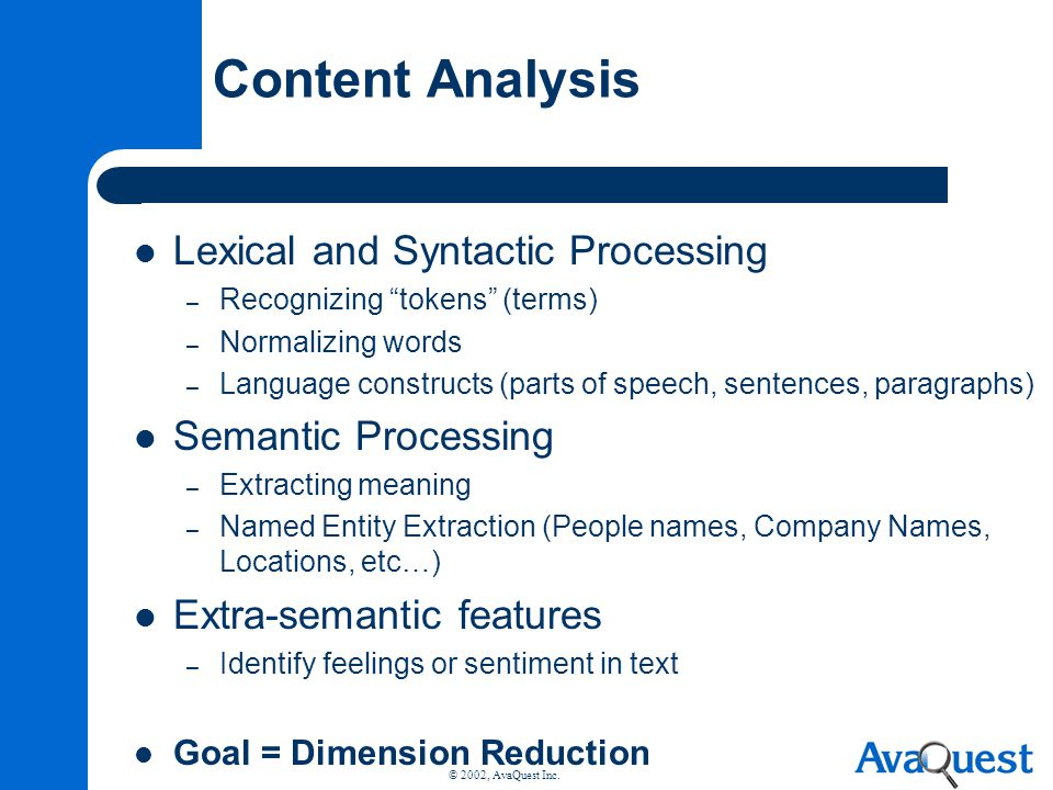 © 2002, AvaQuest Inc. Content Analysis Lexical and Syntactic Processing – Recognizing tokens (terms) – Normalizing words – Language constructs (parts