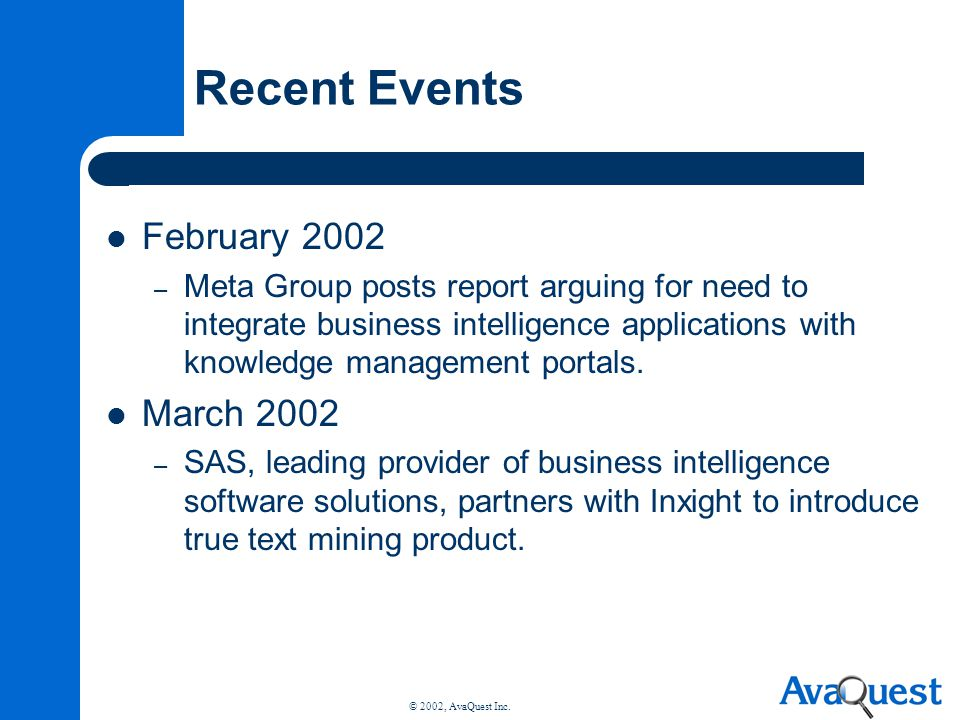 © 2002, AvaQuest Inc. Recent Events February 2002 – Meta Group posts report arguing for need to integrate business intelligence applications with know