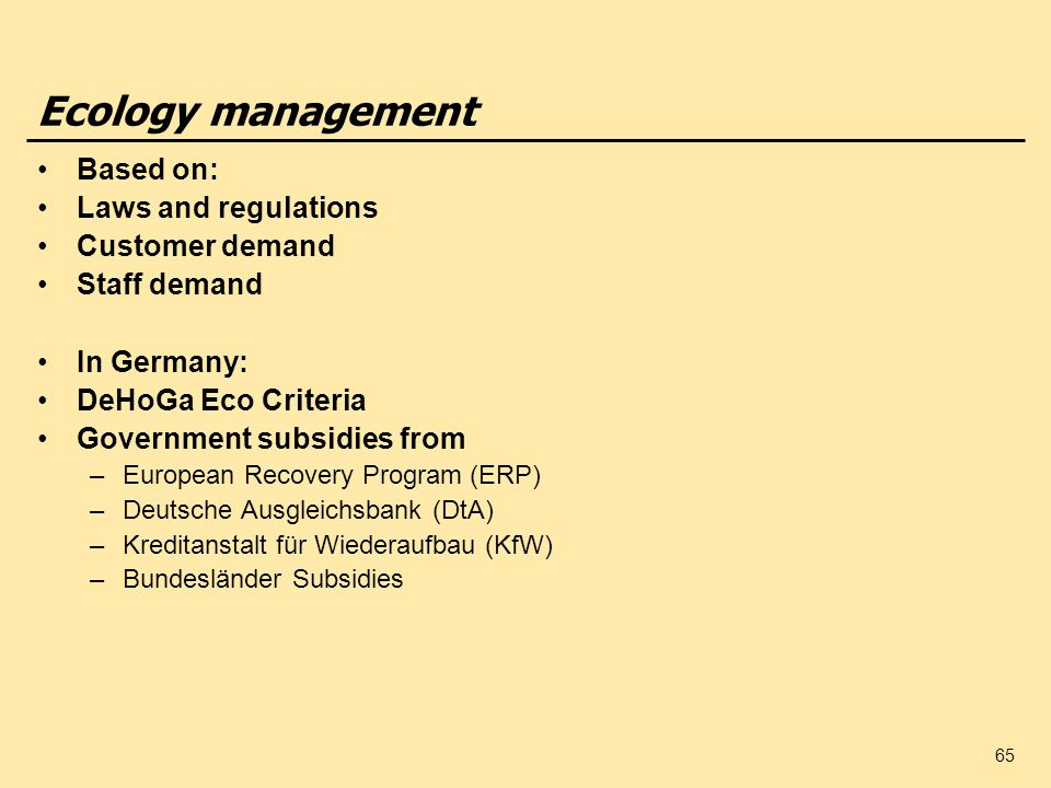 65 Ecology management Based on: Laws and regulations Customer demand Staff demand In Germany: DeHoGa Eco Criteria Government subsidies from –European