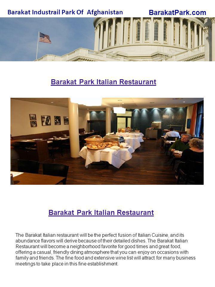 BarakatPark.com Barakat Industrail Park Of Afghanistan Barakat Park Italian Restaurant The Barakat Italian restaurant will be the perfect fusion of Italian Cuisine, and its abundance flavors will derive because of their detailed dishes.