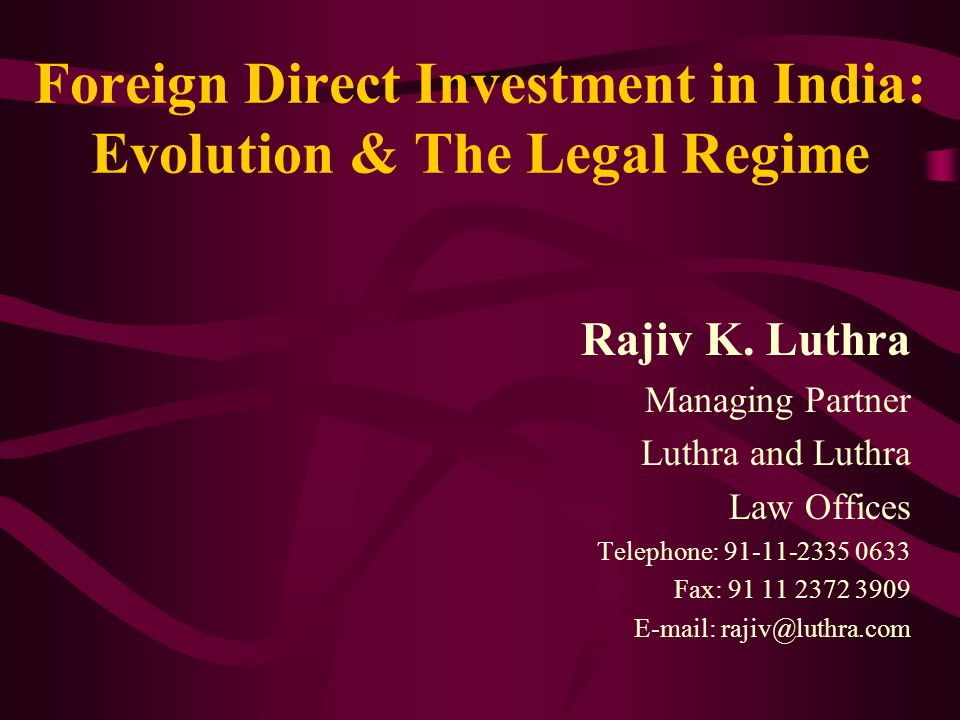 Foreign Direct Investment in India: Evolution & The Legal Regime Rajiv K.