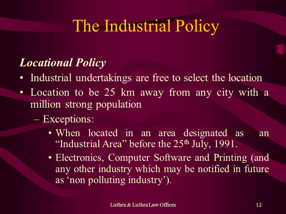 Luthra & Luthra Law Offices12 The Industrial Policy Locational Policy Industrial undertakings are free to select the location Location to be 25 km awa