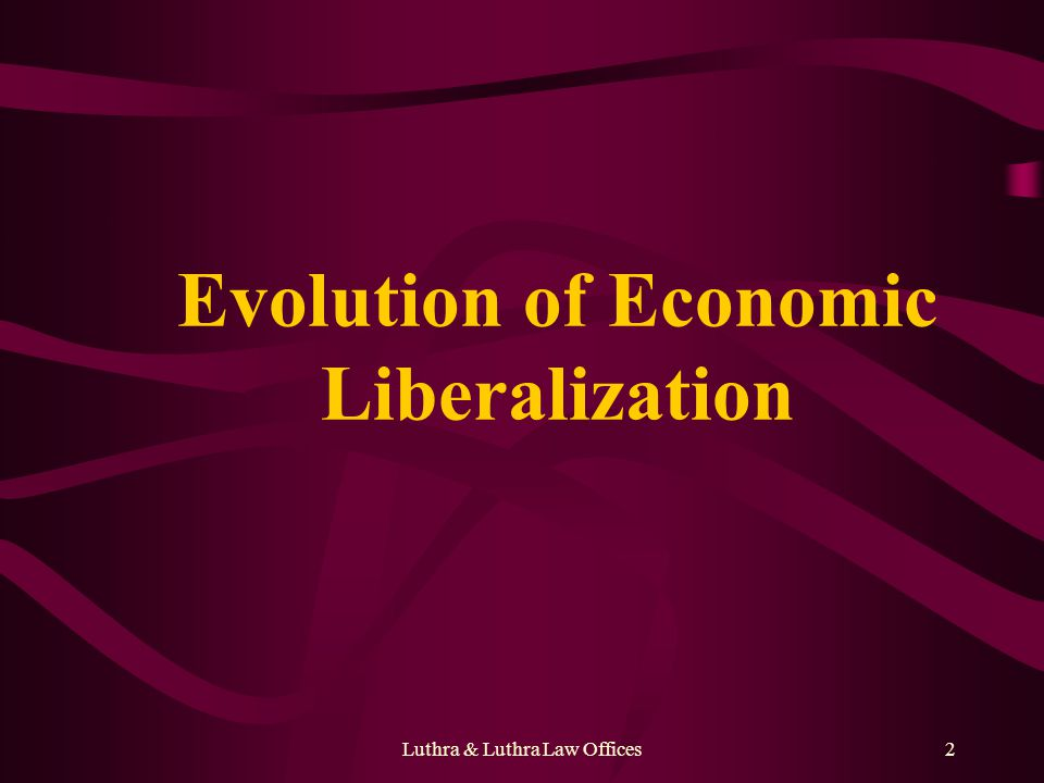 Luthra & Luthra Law Offices2 Evolution of Economic Liberalization